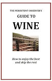 The persistent Observer's Guide to Wine by J.P.  Bary